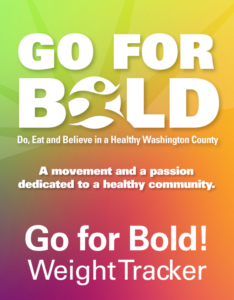 Go for Bold. Do eat and believe in a healthy washington county. A movement and a passion dedicated to a healthy community. ready. set. go!